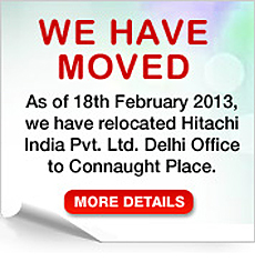 We have moved. As of 18th February 2013 we have relocated Hitachi India Pvt. Ltd. Delhi Office.